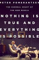 Cover image for Nothing is true and everything is possible : the surreal heart of the new Russia