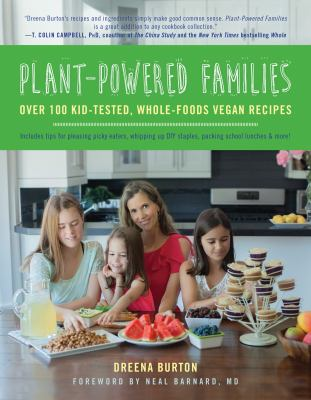 Cover image for Plant-powered families : over 100 kid-tested, whole-foods vegan recipes