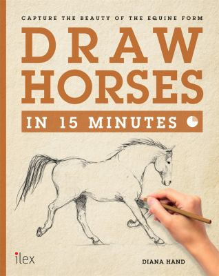 Cover image for Draw horses in 15 minutes : capture the beauty of the equine form