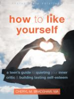 Cover image for How to like yourself : a teen's guide to quieting your inner critic and building lasting self-esteem