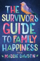Cover image for The survivor's guide to family happiness : a novel