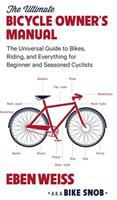 Cover image for The ultimate bicycle owner's manual : the universal guide to bikes, riding, and everything for beginner and seasoned cyclists