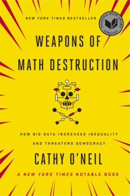 Cover image for Weapons of math destruction : how big data increases inequality and threatens democracy