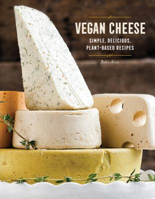 Cover image for Vegan cheese : simple, delicious plant-based recipes