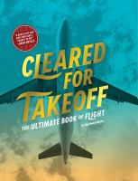 Cover image for Cleared for takeoff : the ultimate book of flight