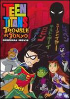 Cover image for Teen Titans. Trouble in Tokyo [videorecording (DVD)] : original movie