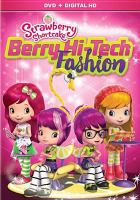 Cover image for Strawberry Shortcake. Berry hi-tech fashion [videorecording (DVD)].
