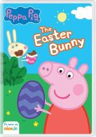 Cover image for Peppa pig. The Easter bunny [videorecording (DVD)].