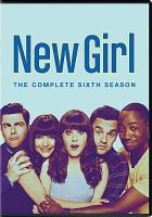Cover image for New girl. The complete sixth season [videorecording (DVD)]