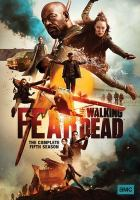 Cover image for Fear the walking dead. The complete fifth season [videorecording (DVD)]
