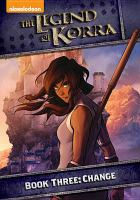 Cover image for The legend of Korra. Change, Book three [videorecording (DVD)]