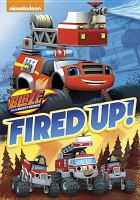 Cover image for Blaze and the monster machines. Fired Up! [videorecording (DVD)].