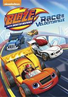 Cover image for Blaze and the monster machines. Race in to Velocityville [videorecording (DVD)].
