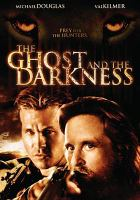 Cover image for The ghost and the darkness [videorecording (DVD)]