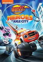 Cover image for Blaze and the monster machines. Heroes of Axle City [videorecording (DVD)]