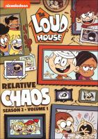 Cover image for The loud house. Relative chaos Season 2, volume 1, [videorecording (DVD)].
