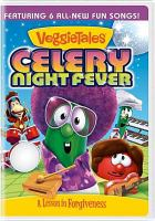 Cover image for VeggieTales. Celery night fever [videorecording (DVD)] : a lesson in forgiveness