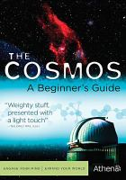 Cover image for The cosmos [videorecording (DVD)] : a beginner's guide