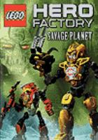 Cover image for LEGO Hero factory. Savage planet [videorecording (DVD)]