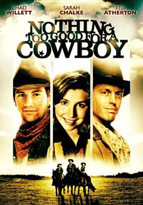 Cover image for Nothing too good for a cowboy [videorecording (DVD)]