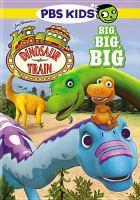 Cover image for Dinosaur train. Big big big [videorecording (DVD)]