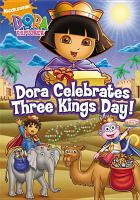 Cover image for Dora the Explorer. Dora celebrates Three Kings Day! [videorecording (DVD)].
