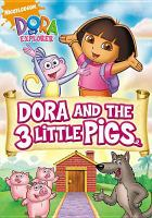 Cover image for Dora the Explorer. Dora and the 3 little pigs [videorecording (DVD)]
