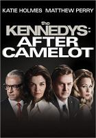Cover image for The Kennedys [videorecording (DVD)] : after Camelot.