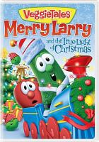 Cover image for VeggieTales. Merry Larry and the true light of Christmas [videorecording (DVD)].