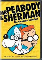 Cover image for Mr. Peabody & Sherman [videorecording (DVD)] : the complete collection.