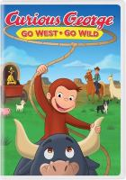 Cover image for Curious George. Go west go wild [videorecording (DVD)]