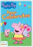 Cover image for Peppa Pig. Peppa celebrates [videorecording (DVD)].