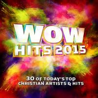 Cover image for Wow hits. 2015 [sound recording (CD)] : 30 of today's top Christian artists & hits.