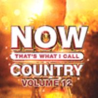 Cover image for Now that's what I call country. Volume 12 [sound recording (CD)].