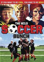 Cover image for The wild soccer bunch [videorecording (DVD)] = die wilden kerle