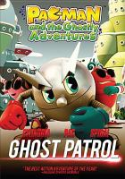 Cover image for Pac-Man and the ghostly adventures. Ghost patrol [videorecording (DVD)]