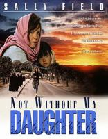 Cover image for Not without my daughter [videorecording (Blu-ray)]