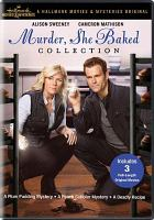 Cover image for Murder, she baked collection [videorecording (DVD)] : A plum pudding mystery ; A peach cobbler mystery ; A deadly recipe