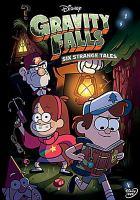 Cover image for Gravity falls. Six strange tales [videorecording (DVD)]