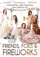 Cover image for Friends, foes & fireworks [videorecording (DVD)]