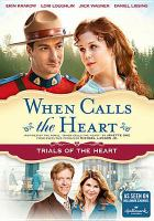 Cover image for When calls the heart. Trials of the heart [videorecording (DVD)].