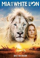 Cover image for Mia and the white lion [videorecording (DVD)] : quest for freedom