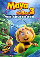 Cover image for Maya the bee 3. The Golden orb [videorecording (DVD)]