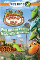 Cover image for Dinosaur train. Pteranodon family world tour adventure [videorecording (DVD)]