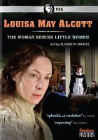 Cover image for Louisa May Alcott [videorecording (DVD)] : the woman behind Little women