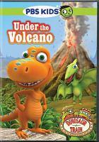 Cover image for Dinosaur train. Under the volcano [videorecording (DVD)].
