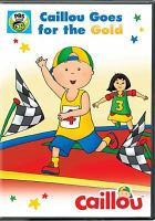 Cover image for Caillou goes for the gold [videorecording (DVD)].