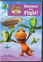 Cover image for Dinosaur train. Dinosaurs take flight! [videorecording (DVD)].