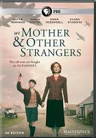 Cover image for My mother and other strangers [videorecording (DVD)]