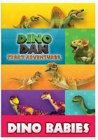 Cover image for Dino Dan, Trek's adventures. Dino babies [videorecording (DVD)].